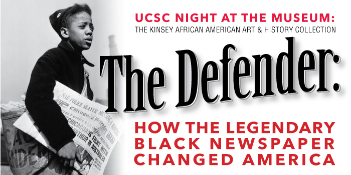 """UCSC Night at the Museum: The Kinsey African American Art & History Collection event """"The Defender: How the Legendary Black Newspaper Changed America"""""""