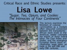 Lisa Lowe: Sugar, Tea, Opium, and Coolies