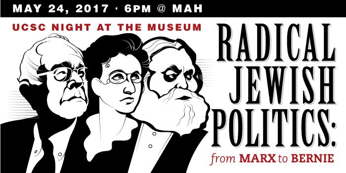 May 24, 2017 - 6pm @MAH - UCSC Night at the Museum - Radical Jewish Politics: from Marx to Bernie